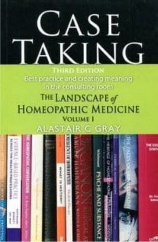 Gray, Alastair - Case Taking: The Landscape of Homeopathic Medicine